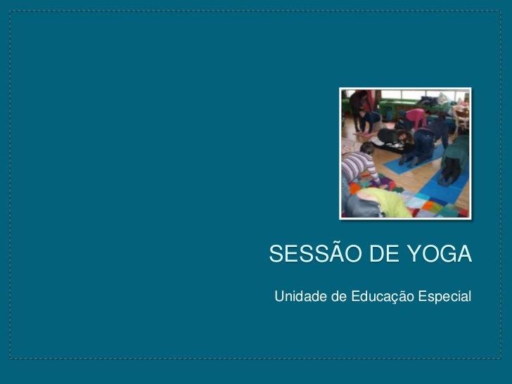 SESSÃO DE YOGAUnidade de Educação Especial