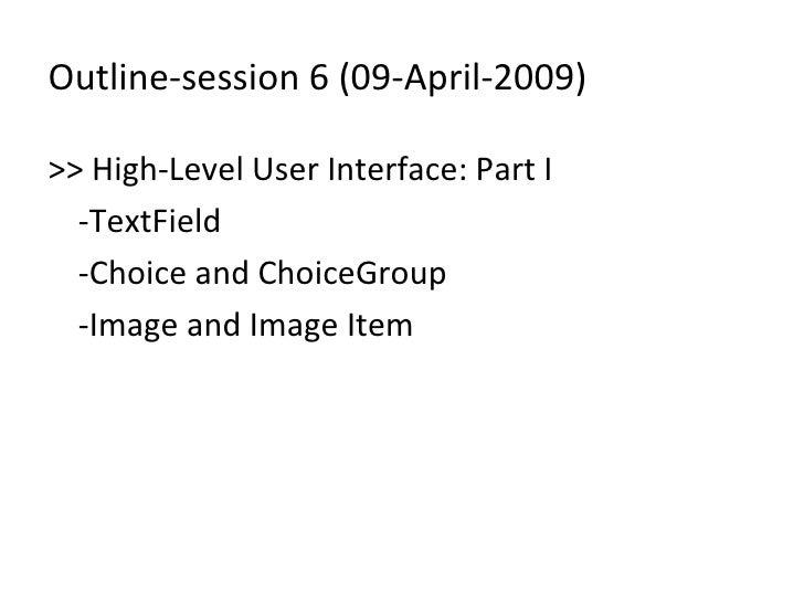 Outline-session 6 (09-April-2009) <ul><li>>> High-Level User Interface: Part I </li></ul><ul><li>-TextField </li></ul><ul>...