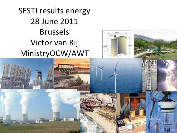SESTI results energy 28 June 2011 Brussels Victor van Rij MinistryOCW/AWT