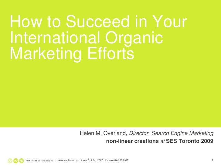 How to Succeed in Your International Organic Marketing Efforts                           Helen M. Overland, Director, Sear...