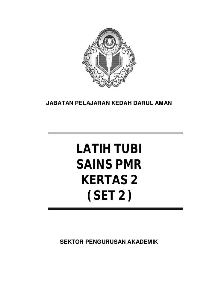 JABATAN PELAJARAN KEDAH DARUL AMAN        LATIH TUBI        SAINS PMR         KERTAS 2          ( SET 2 )   SEKTOR PENGURU...
