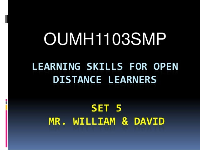 LEARNING SKILLS FOR OPENDISTANCE LEARNERSOUMH1103SMPSET 5MR. WILLIAM & DAVID