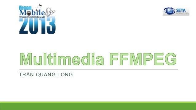 Vietnam Mobile Day 2013: Multimedia FFMPEG