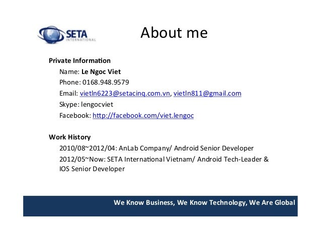 We  Know  Business,  We  Know  Technology,  We  Are  Global   About  me   Private  Informa>on   ...