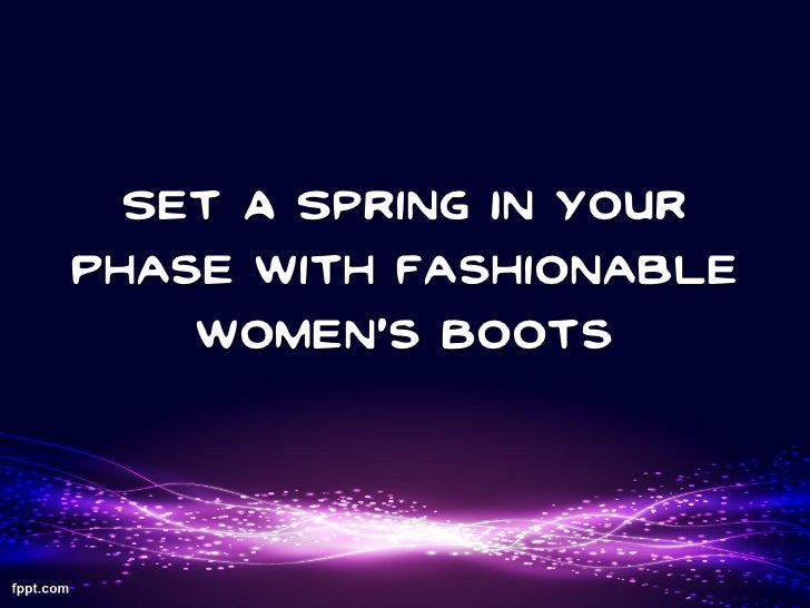 Set A Spring In Your Phase With Fashionable Women's Boots
