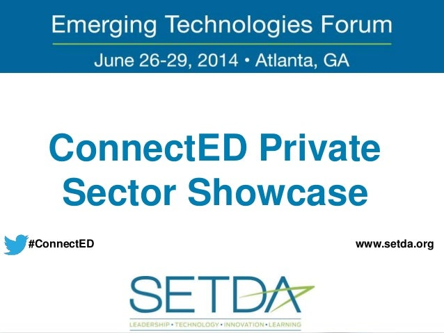 ConnectED Private Sector Showcase #ConnectED www.setda.org