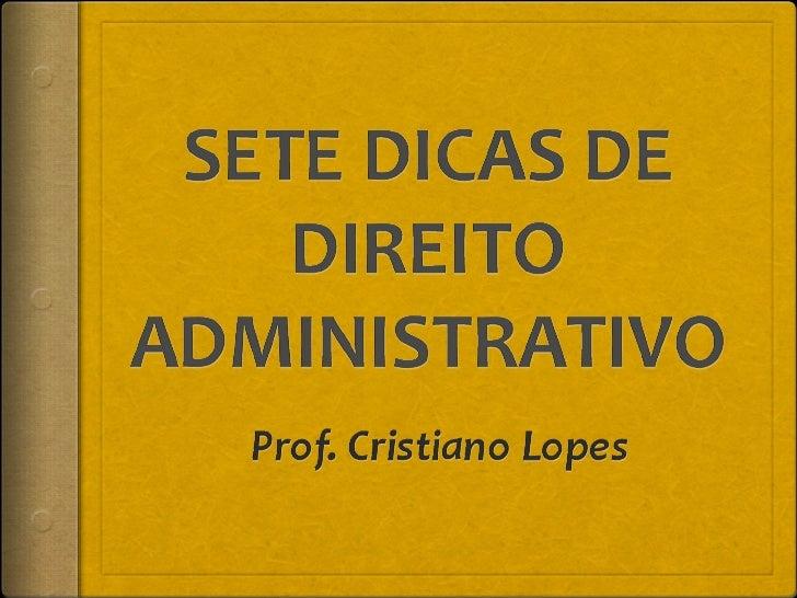 SETE DICAS DE DIREITO ADMINISTRATIVO