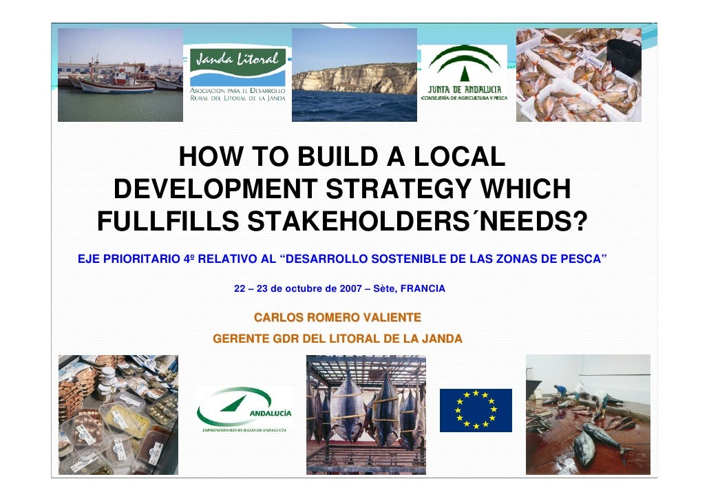 """HOW TO BUILD A LOCAL    DEVELOPMENT STRATEGY WHICH   FULLFILLS STAKEHOLDERS´NEEDS? EJE PRIORITARIO 4º RELATIVO AL """"DESARRO..."""
