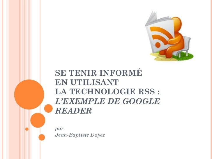 SE TENIR INFORMÉ  EN UTILISANT LA TECHNOLOGIE RSS : L'EXEMPLE DE GOOGLE READER par Jean-Baptiste Dayez