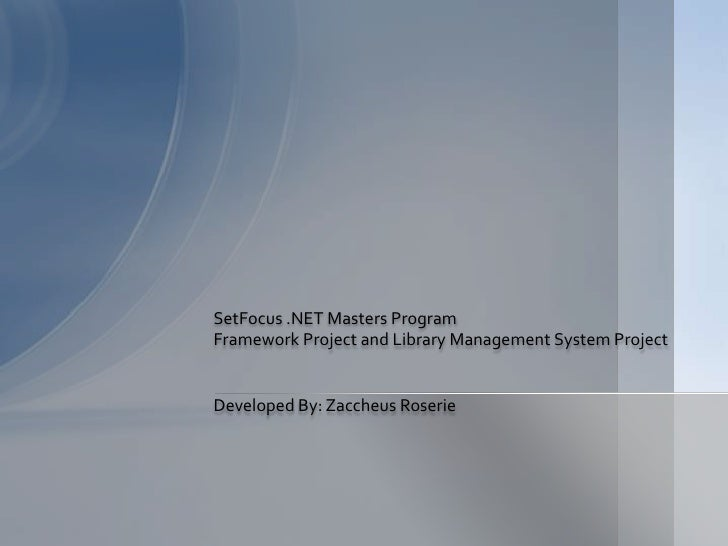 SetFocus .NET Masters Program<br />Framework Project and Library Management System Project<br />Developed By: Zaccheus Ros...