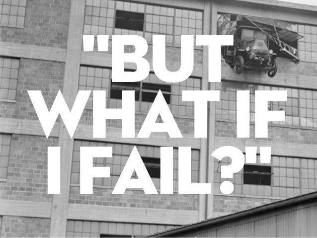 """But what if I fail?"""