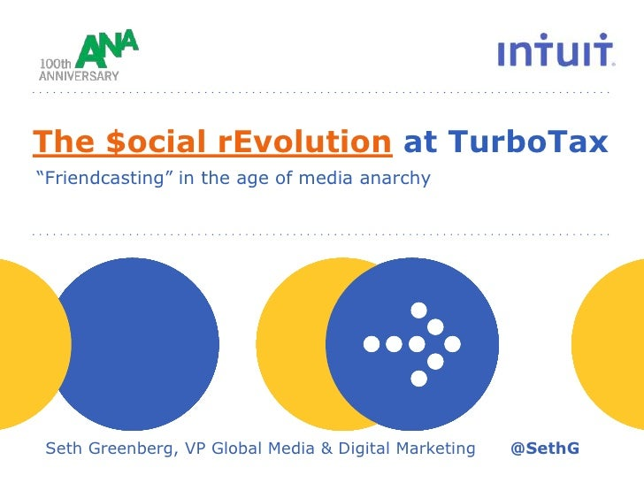 "The $ocial rEvolution at TurboTax<br />""Friendcasting"" in the age of media anarchy<br />Seth Greenberg, VP Global Media & ..."