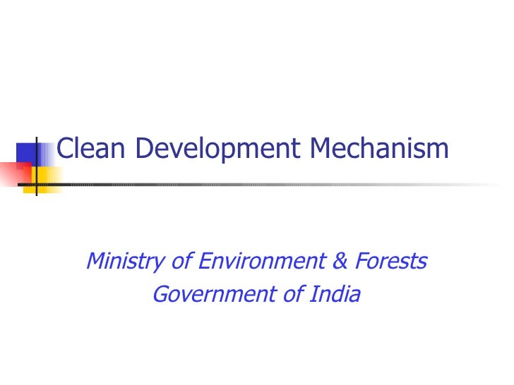Clean Development Mechanism Ministry of Environment & Forests Government of India