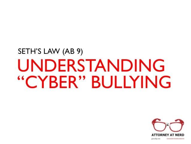 "UNDERSTANDING ""CYBER"" BULLYING SETH'S LAW (AB 9)"