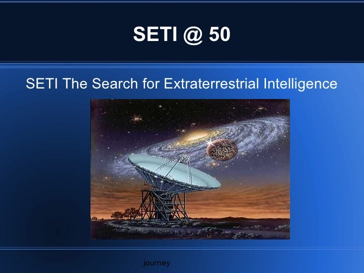 SETI @ 50 SETI The Search for Extraterrestrial Intelligence journey