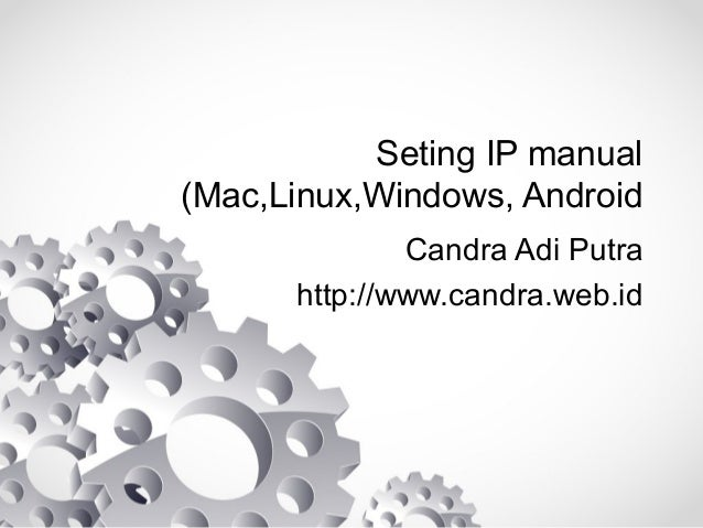 Seting IP Manual in Windows, Mac OS X, Linux and Android