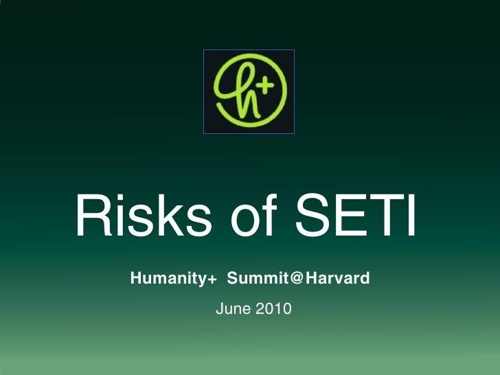 Risks of SETI   Humanity+ Summit@Harvard           June 2010