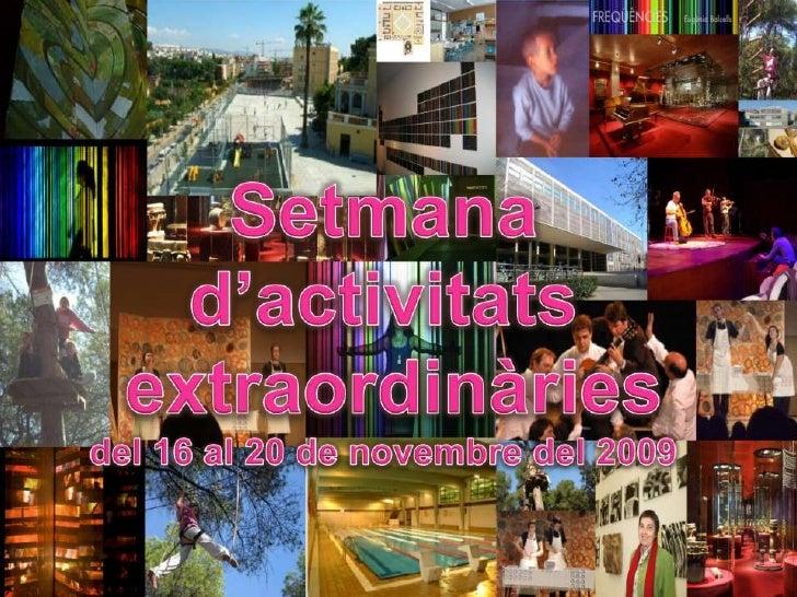 Setmanad'activitats<br />extraordinàries<br />del 16 al 20 de novembre del 2009<br />