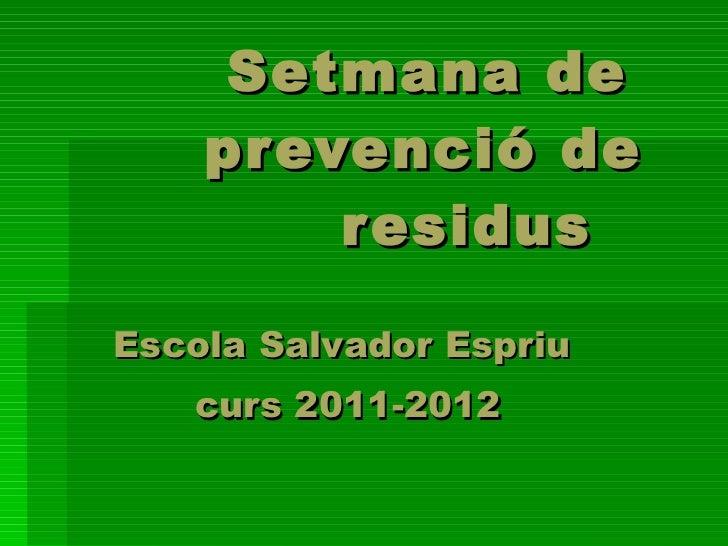 Setmana de    prevenció de   residus Escola Salvador Espriu curs 2011-2012