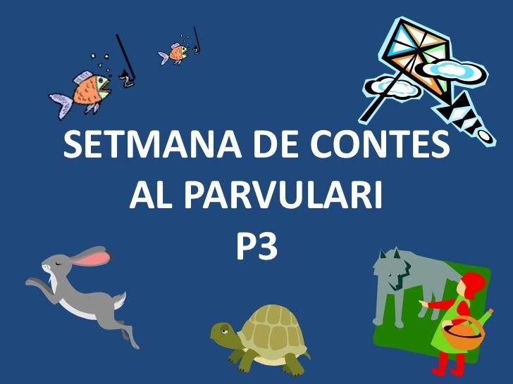 SETMANA DE CONTES   AL PARVULARI        P3