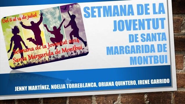 DISSABTE 5 DE JULIOL Matí: • Presentació de la setmana de la joventut de Montbui 2014 • Lloc: ajuntament de Montbui • Hora...