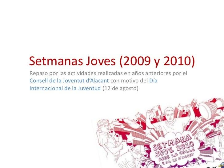 Setmanas Joves (2009 y 2010)Repaso por las actividades realizadas en años anteriores por elConsell de la Joventut d'Alacan...