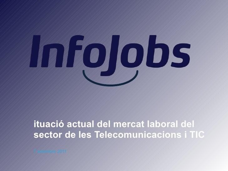 <ul><li>27 setembre 2011 </li></ul><ul><li>Situació actual del mercat laboral del sector de les Telecomunicacions i TIC </...