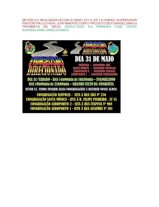 SETOR C2, REALIZADA NO DIA 31MAIO 2014, ÀS 14 HORAS. SUPERVISOR PASTOR PAULO HIGA. JUNTAMENTE COM O PROJETO DE EVANGELISMO...