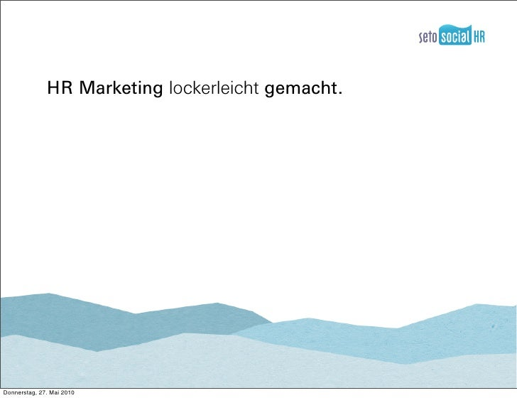 HR Marketing lockerleicht gemacht.     Donnerstag, 27. Mai 2010