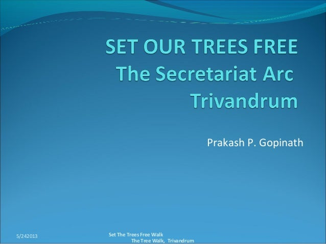 Prakash P. Gopinath5/242013 Set The Trees Free WalkThe Tree Walk, Trivandrum