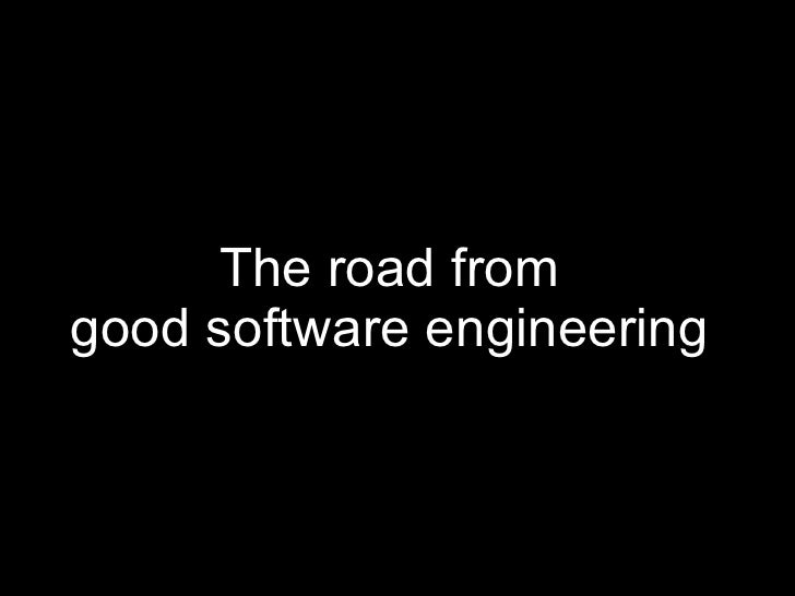 The road from  good software engineering