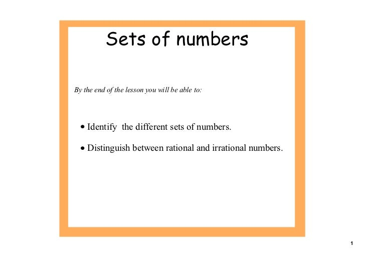 Sets of numbersBy the end of the lesson you will be able to:  • Identify  the different sets of numbers.  • Distinguish be...