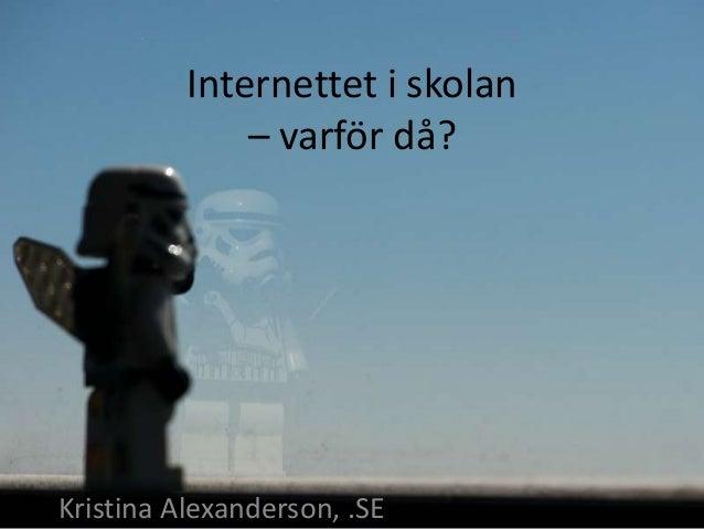 Internettet i skolan– varför då?Kristina Alexanderson, .SE
