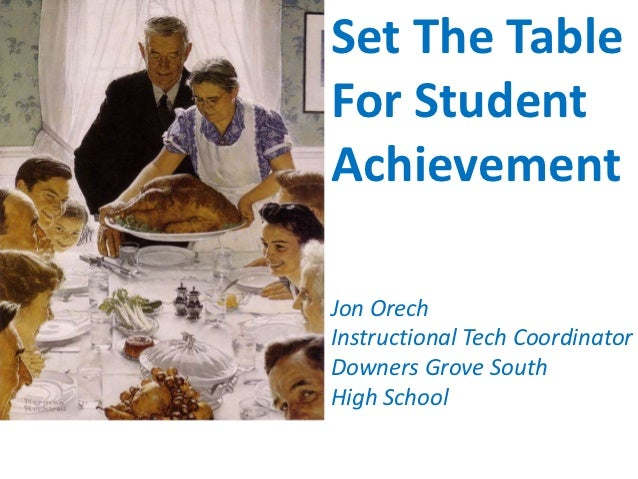 Set The TableFor StudentAchievementJon OrechInstructional Tech CoordinatorDowners Grove SouthHigh School