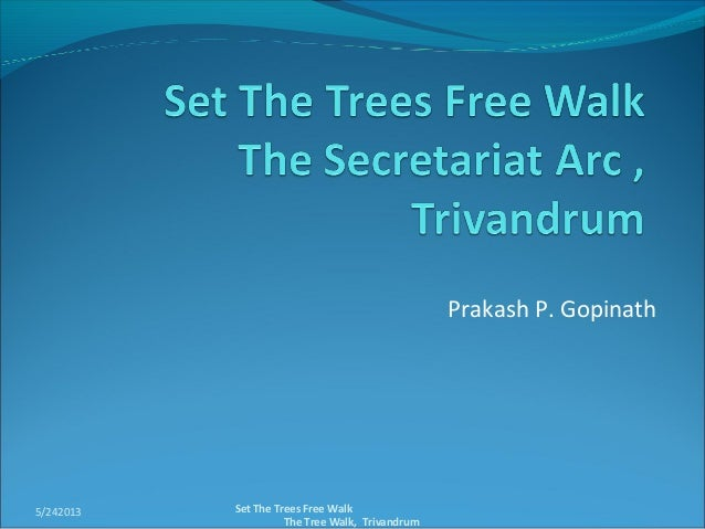 Prakash P. Gopinath5/242013 Set The Trees Free WalkThe Tree Walk, Trivandrum