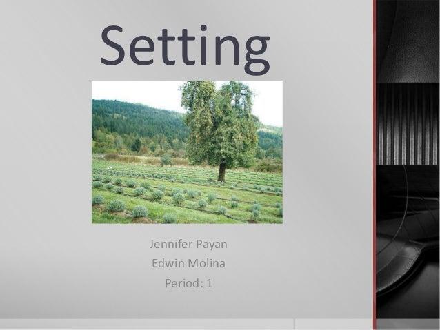 Setting  Jennifer Payan  Edwin Molina     Period: 1