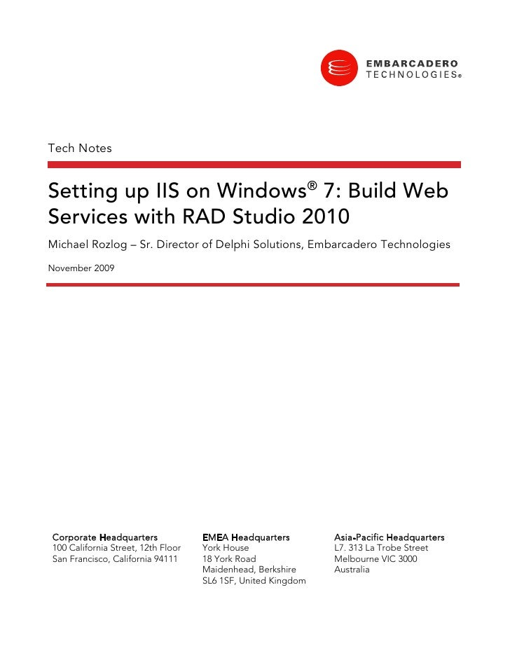 Tech Notes   Setting up IIS on Windows® 7: Build Web Services with RAD Studio 2010 Michael Rozlog – Sr. Director of Delphi...