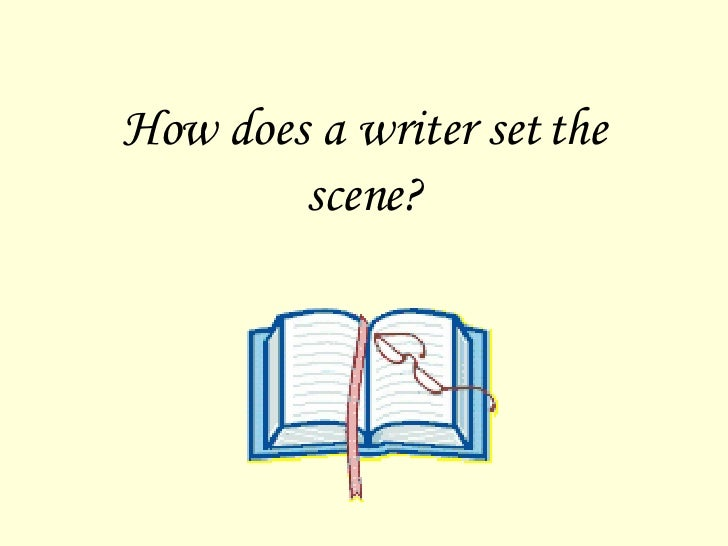 How does a writer set the scene?