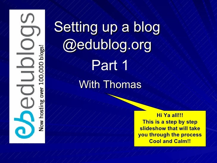 Setting up a blog @edublog.org With Thomas Part 1 Hi Ya all!!! This is a step by step slideshow that will take you through...