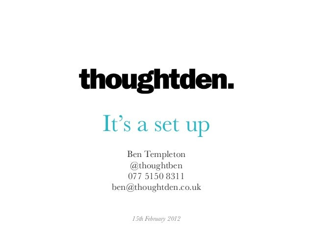 It's a set upBen Templeton@thoughtben077 5150 8311ben@thoughtden.co.uk15th February 2012