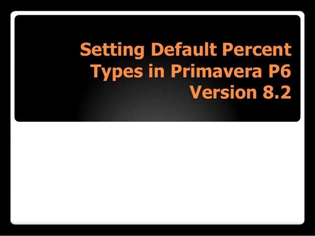Setting Default Percent Types in Primavera P6 Version 8.2