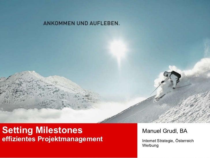 Setting Milestones effizientes Projektmanagement   Manuel Grudl, BA Internet Strategie, Österreich Werbung