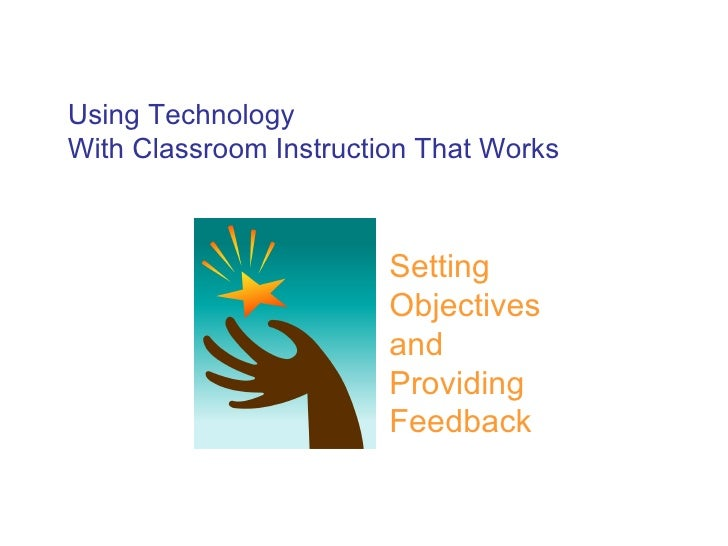 Using Technology With Classroom Instruction That Works Setting Objectives and Providing Feedback