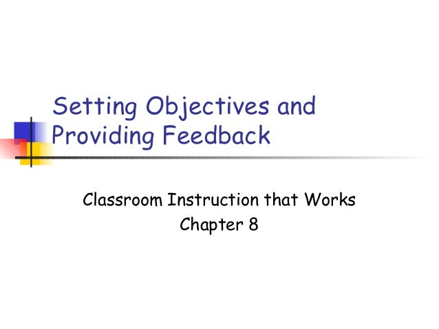 Setting Objectives and Providing Feedback Classroom Instruction that Works Chapter 8