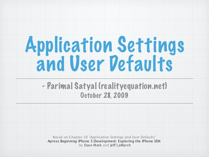Application Settings  and User Defaults   - Parimal Satyal (realityequation.net)                      October 28, 2009    ...