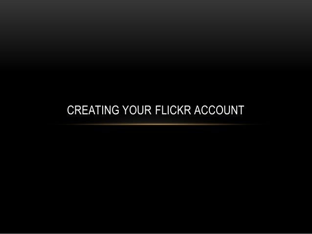 CREATING YOUR FLICKR ACCOUNT