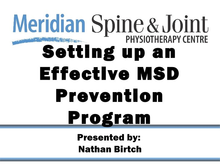 Setting up anEf fective MSD  Prevention    Program   Presented by:   Nathan Birtch