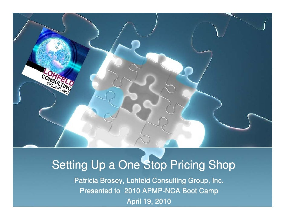 Setting Up a One Stop Pricing Shop    Patricia Brose Lohfeld Cons lting Gro p Inc             Brosey,         Consulting G...