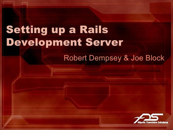 Setting up a Rails Development Server Robert Dempsey & Joe Block