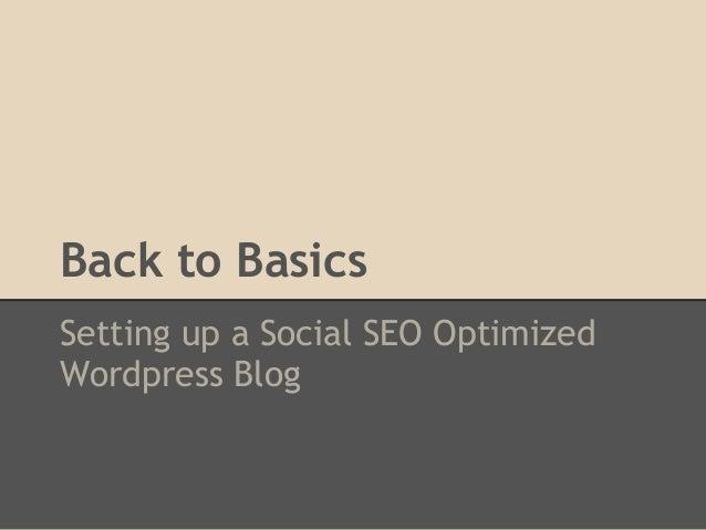 Back to BasicsSetting up a Social SEO OptimizedWordpress Blog